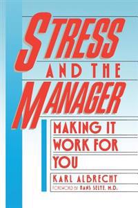 Stress and the Manager: Making It Work for You