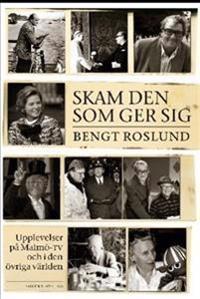 Skam den som ger sig : upplevelser på Malmö-TV och i den övriga världen