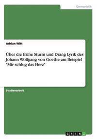 """Uber Die Fruhe Sturm Und Drang Lyrik Des Johann Wolfgang Von Goethe Am Beispiel """"Mir Schlug Das Herz"""""""