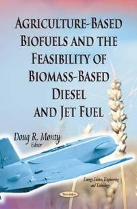 Agriculture-Based Biofuelsthe Feasibility of Biomass-Based DieselJet Fuel