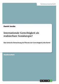 Internationale Gerechtigkeit ALS Realisierbare Sozialutopie?