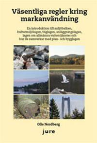Väsentliga regler kring markanvändning : en introduktion till miljöbalken, kulturmiljölagen, väglagen, anläggningslagen, lag om allmänna vattentjänster och hur de samverkar med plan- och bygglagen