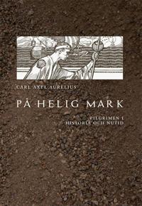 På helig mark :  pilgrimen i historia och nutid
