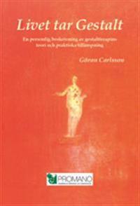 Livet tar Gestalt : en personlig beskrivning av gestaltterapins teori och praktiska tillämpning