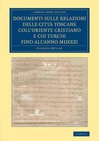 Documenti Sulle Relazioni Delle Citta Toscane Coll'oriente Cristiano E Coi Turchi Fino All'anno Mdxxxi