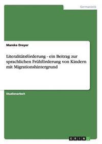 Literalitatsforderung - Ein Beitrag Zur Sprachlichen Fruhforderung Von Kindern Mit Migrationshintergrund