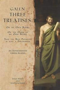 Galen, Three Treatises: An Intermediate Greek Reader: Greek Text with Running Vocabulary and Commentary