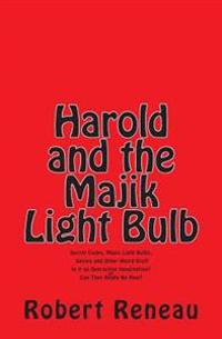 Harold and the Majik Light Bulb: Secret Codes, Magic Light Bulbs, Genies and Other Weird Stuff Is It Just an Overactive Imagination? or Can They Reall