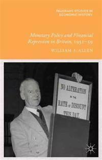 Monetary Policy and Financial Repression in Britain, 1951 - 59