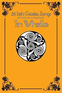 30 Irish Gaelic Songs with Sheet Music and Fingering for Tin Whistle