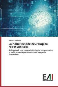 La Riabilitazione Neurologica Robot-Assistita