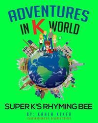 Adventures in K World: Super K's Rhyming Bee