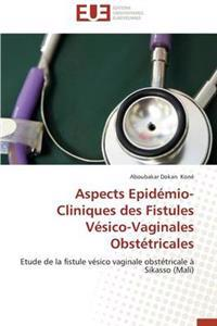Aspects Epid�mio-Cliniques Des Fistules V�sico-Vaginales Obst�tricales