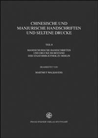 Chinesische Und Manjurische Handschriften Und Seltene Drucke: Teil 8: Mandschurische Handschriften Und Drucke Im Bestand Der Staatsbibliothek Zu Berli