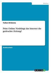 Print Online. Verdrangt Das Internet Die Gedruckte Zeitung?