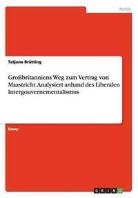 Grossbritanniens Weg Zum Vertrag Von Maastricht. Analysiert Anhand Des Liberalen Intergouvernementalismus