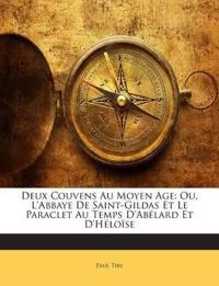 Deux Couvens Au Moyen Age: Ou, L'Abbaye De Saint-Gildas Et Le Paraclet Au Temps D'Abélard Et D'Héloïse