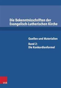 Die Bekenntnisschriften Der Evangelisch-Lutherischen Kirche: Quellen Und Materialien. Band 2: Die Konkordienformel