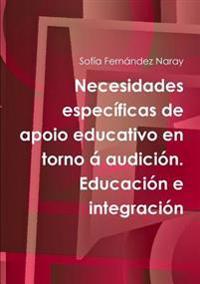 Necesidades especificas de apoio educativo en torno a audicion. Educacion e integracion