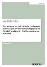 Das Museum ALS Auerschulischer Lernort. Eine Analyse Der Museumspadagogischen Didaktik Am Beispiel Des Museumsparks Kalkriese