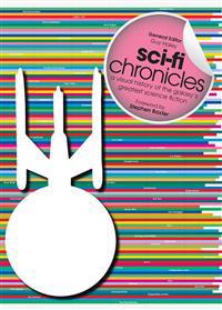 Sci-Fi Chronicles: A Visual History of the Galaxy's Greatest Science Fiction