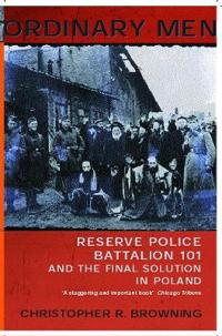 Ordinary Men : Reserve Police Battalion 11 and the Final Solution in Poland