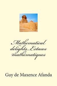 Mathematical Delights...Extases Mathematiques
