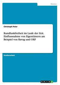 Rundfunkfreiheit Im Laufe Der Zeit. Einflussnahme Von Eigentumern Am Beispiel Von Ravag Und Orf
