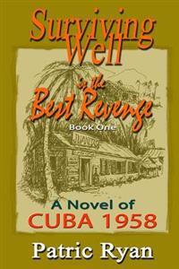 Surviving Well Is the Best Revenge: Cuba: 1958