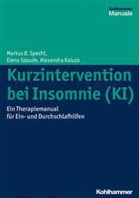 Kurzintervention Bei Insomnie (KI): Eine Anleitung Zur Behandlung Von Ein- Und Durchschlafstorungen