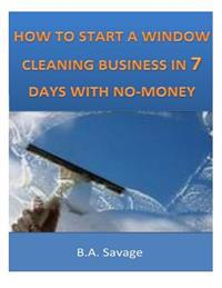 How to Start a Window Cleaning Business in 7 Days with No-Money
