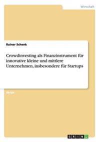 Crowdinvesting ALS Finanzinstrument Fur Innovative Kleine Und Mittlere Unternehmen, Insbesondere Fur Startups