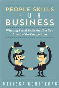People Skills for Business: Winning Social Skills That Put You Ahead of the Competition