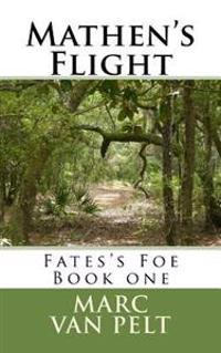 Mathen's Flight: Fate's Foe Book 1