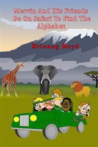 Mervin and His Friends Go on Safari to Find the Alphabet
