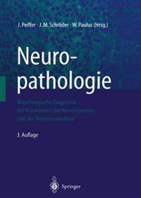 Neuropathologie: Morphologische Diagnostik Der Krankheiten Des Nervensystems Und Der Skelettmuskulatur