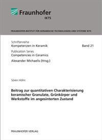 Beitrag zur quantitativen Charakterisierung keramischer Granulate, Grünkörper und Werkstoffe im angesinterten Zustand