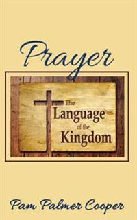 Prayer: The Language of the Kingdom