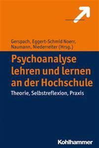 Psychoanalyse Lehren Und Lernen an Der Hochschule: Theorie, Selbstreflexion, Praxis