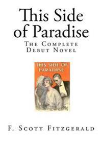 This Side of Paradise: The Complete Debut Novel