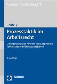 Prozesstaktik Im Arbeitsrecht: Durchsetzung Und Abwehr Von Anspruchen in Typischen Verfahrenssituationen