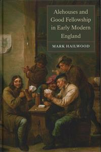 Alehouses and Good Fellowship in Early Modern England