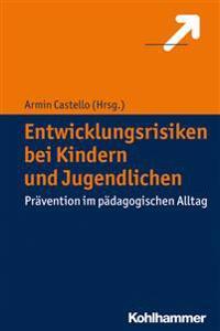 Entwicklungsrisiken Bei Kindern Und Jugendlichen: Pravention Im Padagogischen Alltag