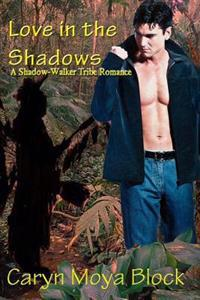 Love in the Shadows: Book Two of the Shadow-Walker Tribe Romance Series