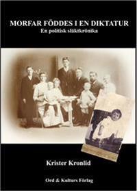 Morfar föddes i en diktatur : en politisk släktkrönika