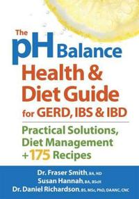 The PH Balance Health and Diet Guide for Gerd, Ibs and Ibd: Practical Solutions, Diet Management, Plus 175 Recipes