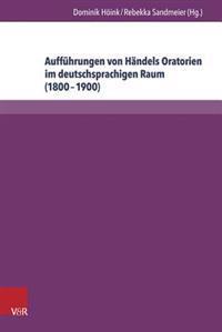 Auffuhrungen Von Handels Oratorien Im Deutschsprachigen Raum (1800-1900): Bibliographie Der Berichterstattung in Ausgewahlten Musikzeitschriften