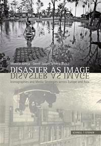 Disaster as Image: Iconographies and Media Strategies Across Europe and Asia