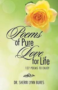 Poems of Pure Love for Life
