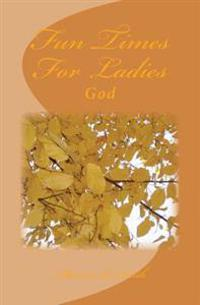 Fun Times for Ladies: God